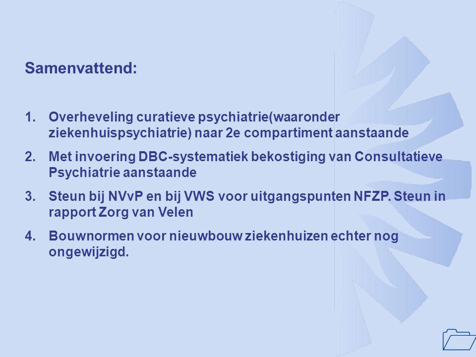 1 Samenvattend: 1.Overheveling curatieve psychiatrie(waaronder ziekenhuispsychiatrie) naar 2e compartiment aanstaande 2.Met invoering DBC-systematiek