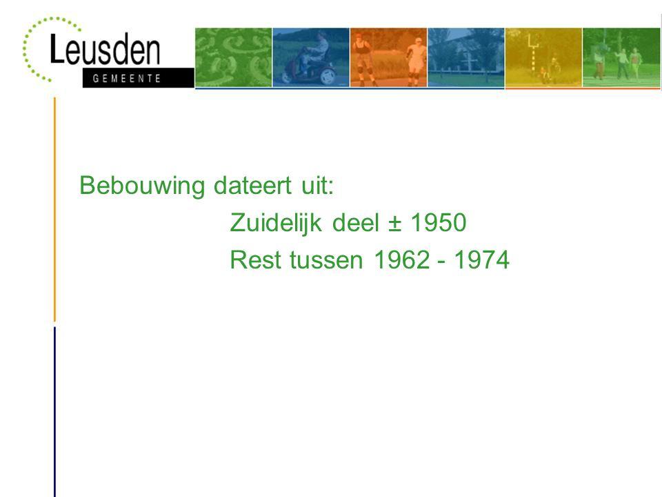 Bebouwing dateert uit: Zuidelijk deel ± 1950 Rest tussen 1962 - 1974