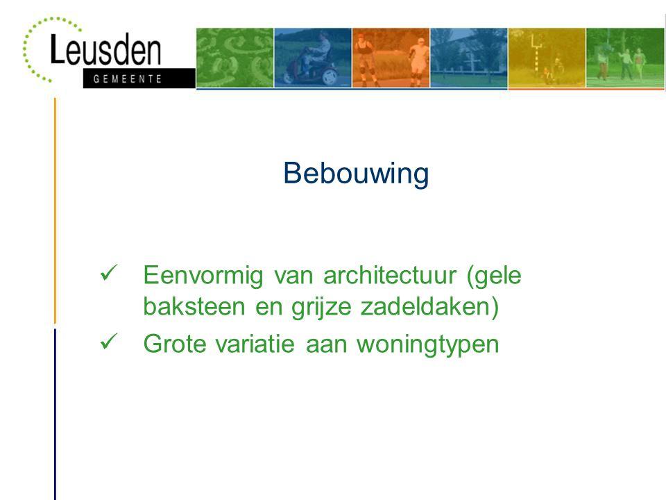 Bebouwing  Eenvormig van architectuur (gele baksteen en grijze zadeldaken)  Grote variatie aan woningtypen