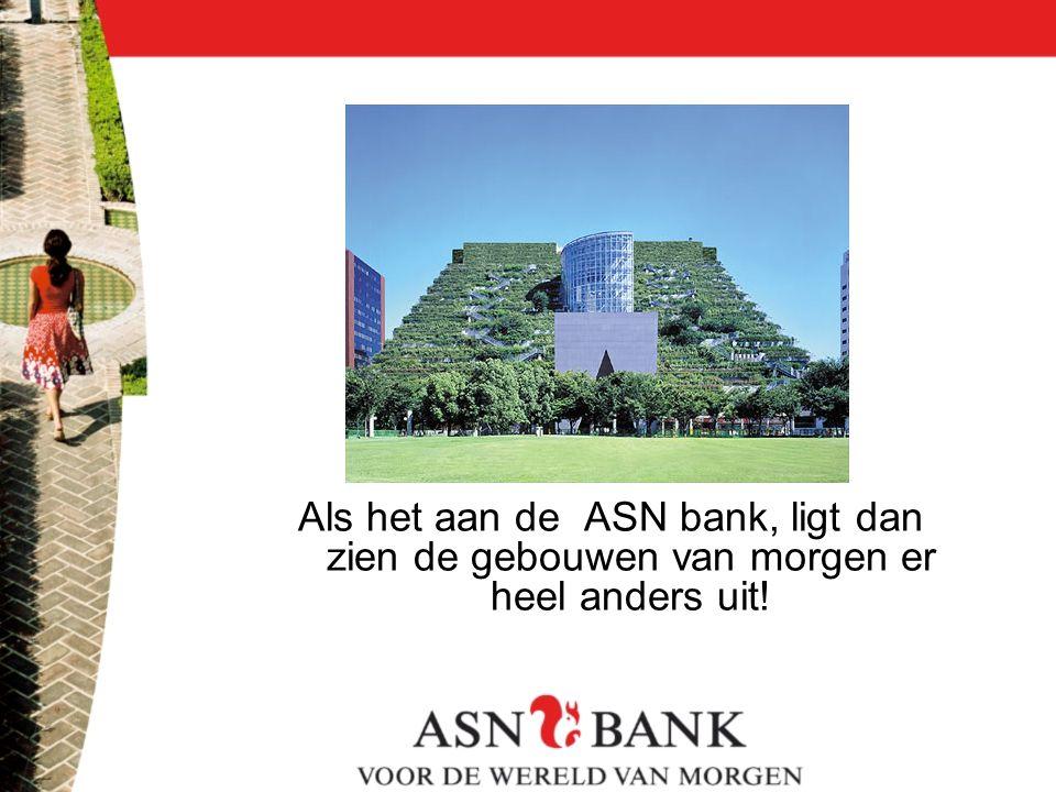 Als het aan de ASN bank, ligt dan zien de gebouwen van morgen er heel anders uit!