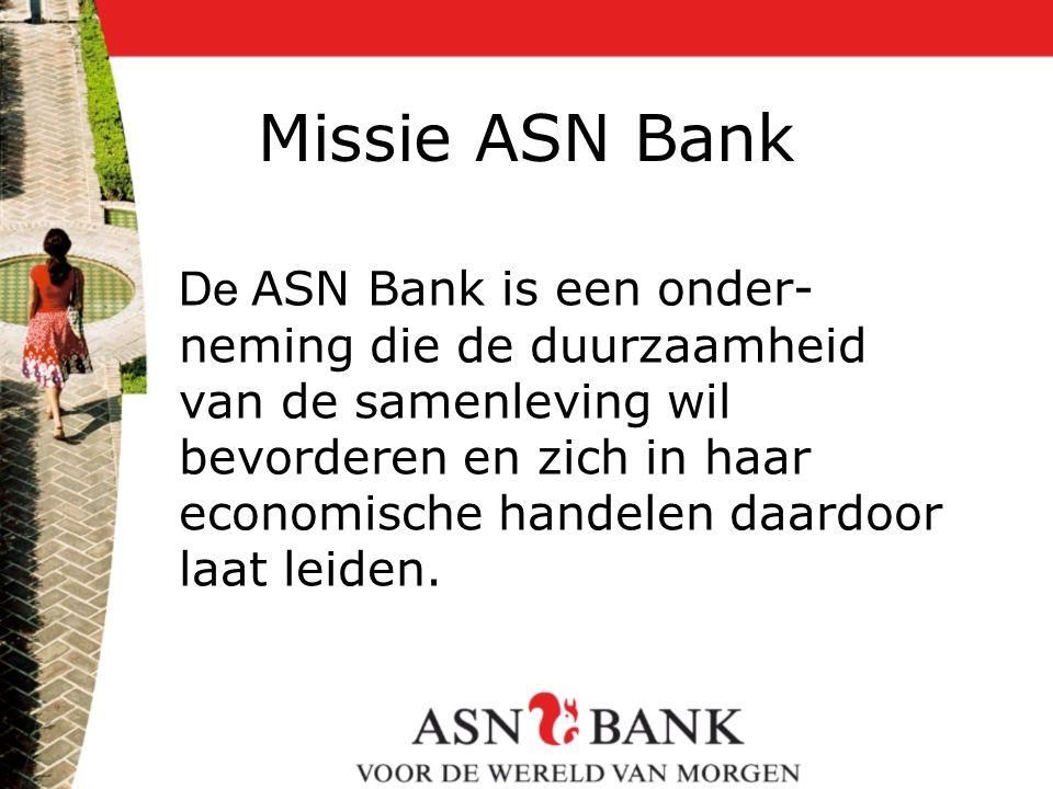 Missie ASN Bank De ASN Bank is een onder- neming die de duurzaamheid van de samenleving wil bevorderen en zich in haar economische handelen daardoor l