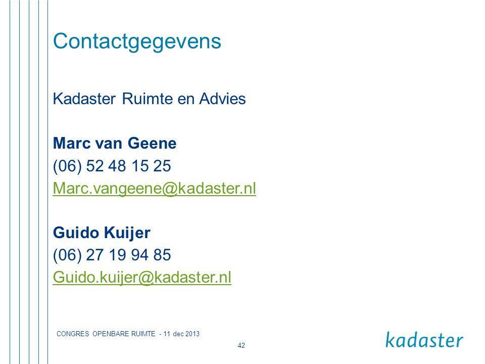 CONGRES OPENBARE RUIMTE - 11 dec 2013 42 Contactgegevens Kadaster Ruimte en Advies Marc van Geene (06) 52 48 15 25 Marc.vangeene@kadaster.nl Guido Kuijer (06) 27 19 94 85 Guido.kuijer@kadaster.nl