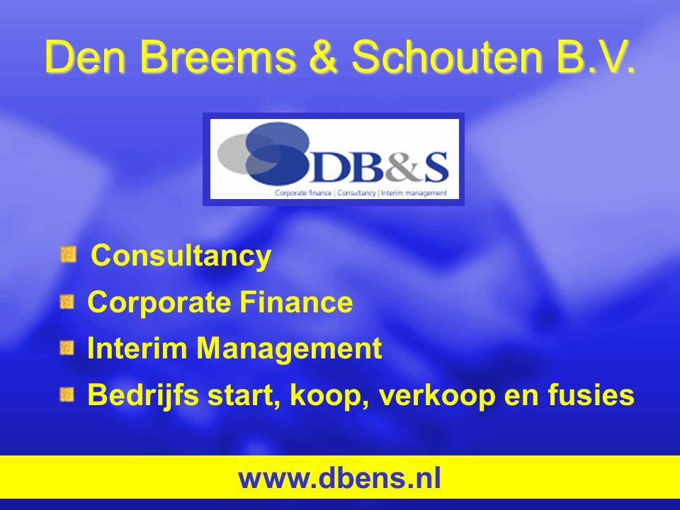 Den Breems & Schouten B.V. Consultancy Corporate Finance Interim Management Bedrijfs start, koop, verkoop en fusies www.dbens.nl
