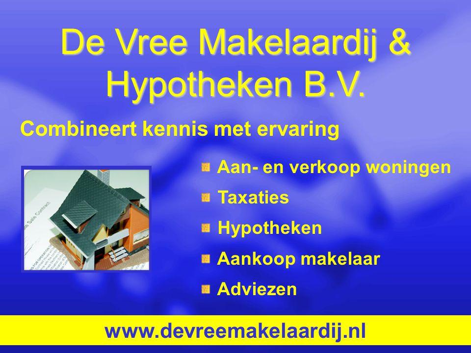 De Vree Makelaardij & Hypotheken B.V. Aan- en verkoop woningen Taxaties Hypotheken Aankoop makelaar Adviezen www.devreemakelaardij.nl Combineert kenni