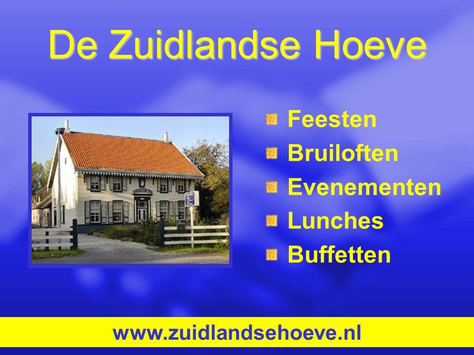 De Zuidlandse Hoeve Feesten Bruiloften Evenementen Lunches Buffetten www.zuidlandsehoeve.nl