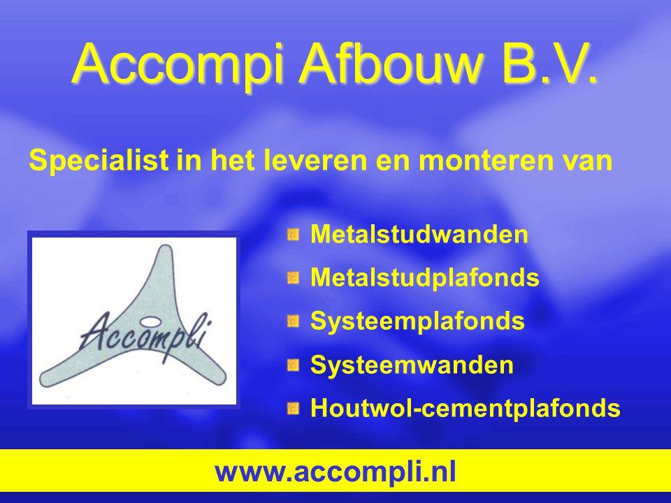 Accompi Afbouw B.V. Metalstudwanden Metalstudplafonds Systeemplafonds Systeemwanden Houtwol-cementplafonds www.accompli.nl Specialist in het leveren e