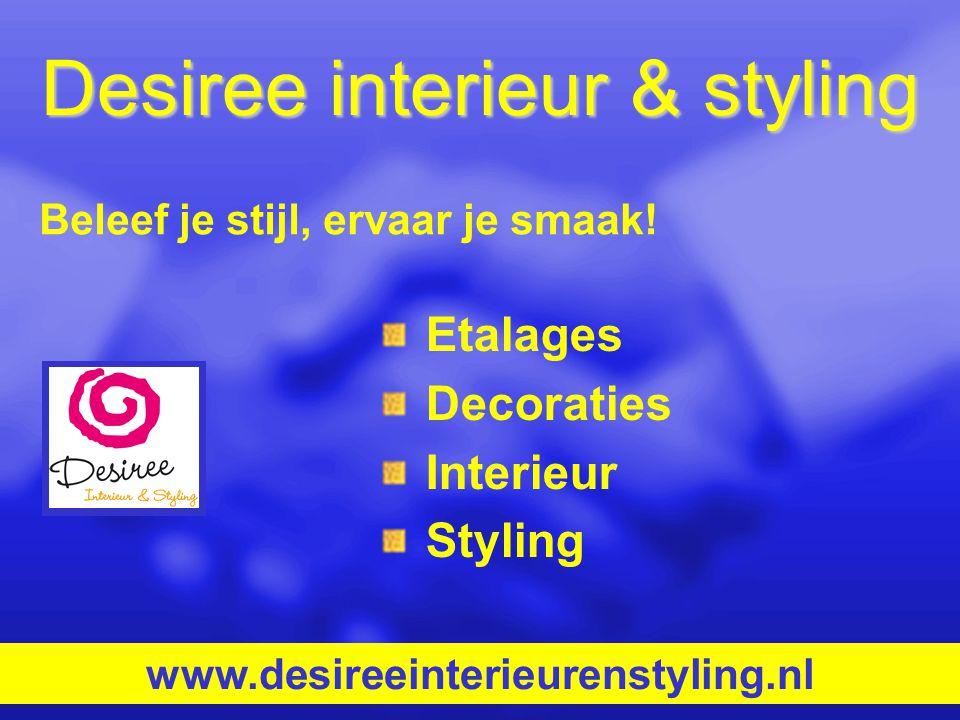 Desiree interieur & styling Etalages Decoraties Interieur Styling www.desireeinterieurenstyling.nl Beleef je stijl, ervaar je smaak!