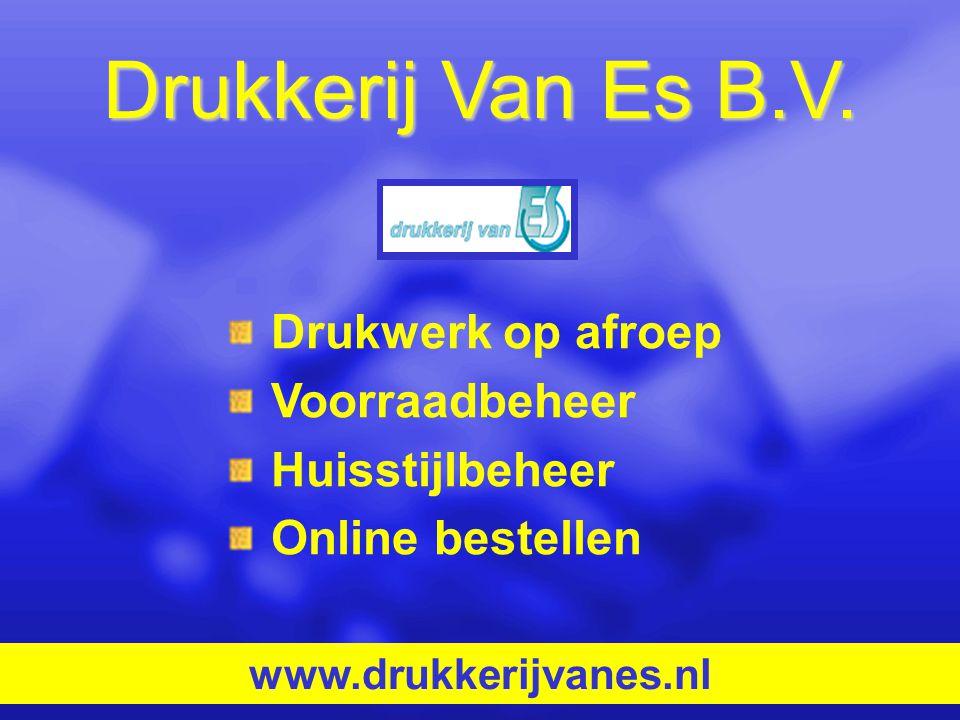 Drukkerij Van Es B.V. Drukwerk op afroep Voorraadbeheer Huisstijlbeheer Online bestellen www.drukkerijvanes.nl