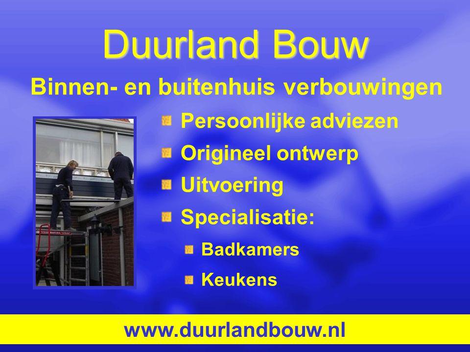 Duurland Bouw Persoonlijke adviezen Origineel ontwerp Uitvoering Specialisatie: Badkamers Keukens www.duurlandbouw.nl Binnen- en buitenhuis verbouwing