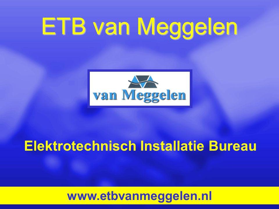 ETB van Meggelen www.etbvanmeggelen.nl Elektrotechnisch Installatie Bureau