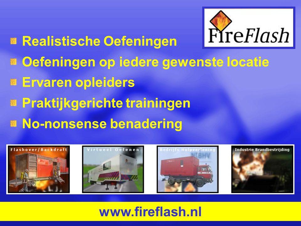 www.fireflash.nl Realistische Oefeningen op iedere gewenste locatie Ervaren opleiders Praktijkgerichte trainingen No-nonsense benadering