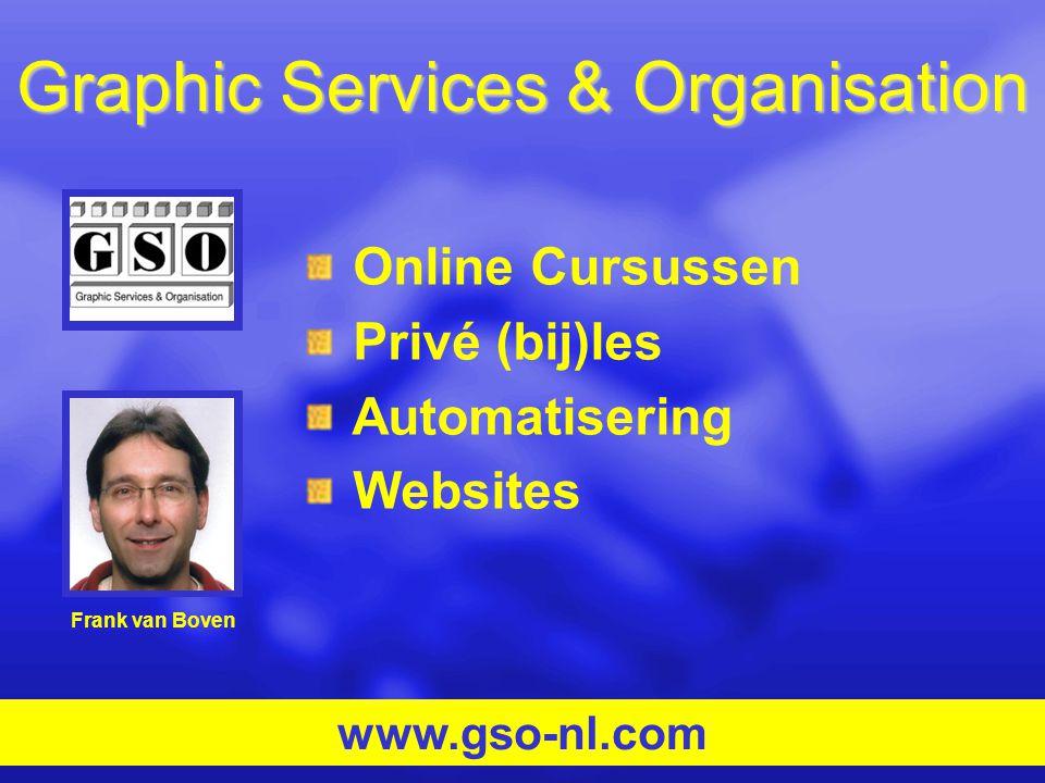 Graphic Services & Organisation Online Cursussen Privé (bij)les Automatisering Websites Frank van Boven www.gso-nl.com