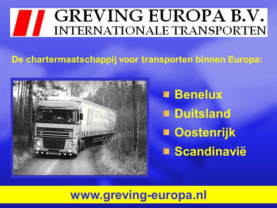 Benelux Duitsland Oostenrijk Scandinavië www.greving-europa.nl De chartermaatschappij voor transporten binnen Europa: