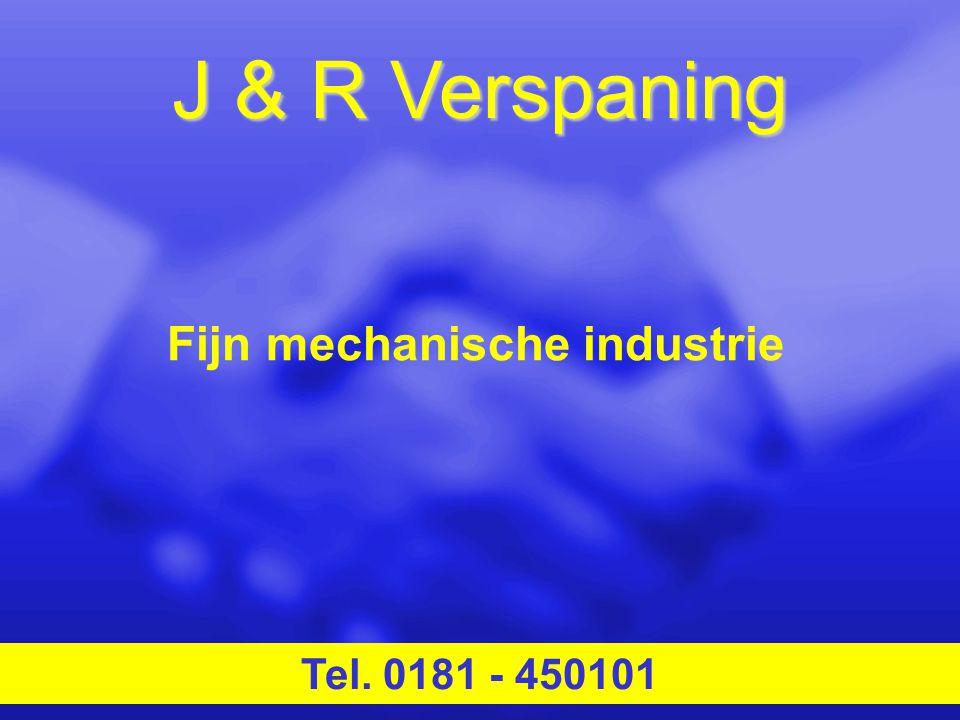 J & R Verspaning Tel. 0181 - 450101 Fijn mechanische industrie