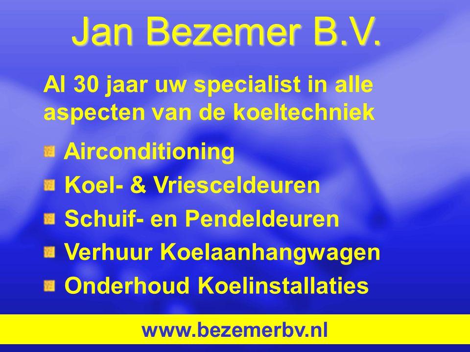 Jan Bezemer B.V. Airconditioning Koel- & Vriesceldeuren Schuif- en Pendeldeuren Verhuur Koelaanhangwagen Onderhoud Koelinstallaties www.bezemerbv.nl A