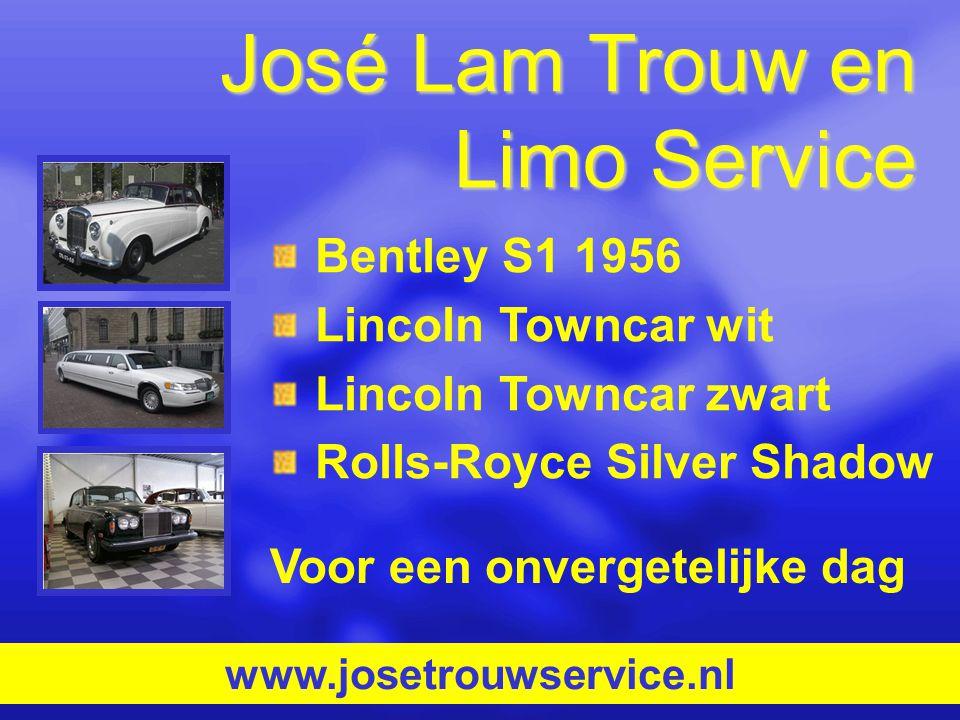 José Lam Trouw en Limo Service Bentley S1 1956 Lincoln Towncar wit Lincoln Towncar zwart Rolls-Royce Silver Shadow www.josetrouwservice.nl Voor een on