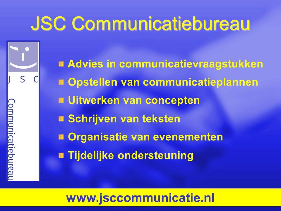 JSC Communicatiebureau Advies in communicatievraagstukken Opstellen van communicatieplannen Uitwerken van concepten Schrijven van teksten Organisatie