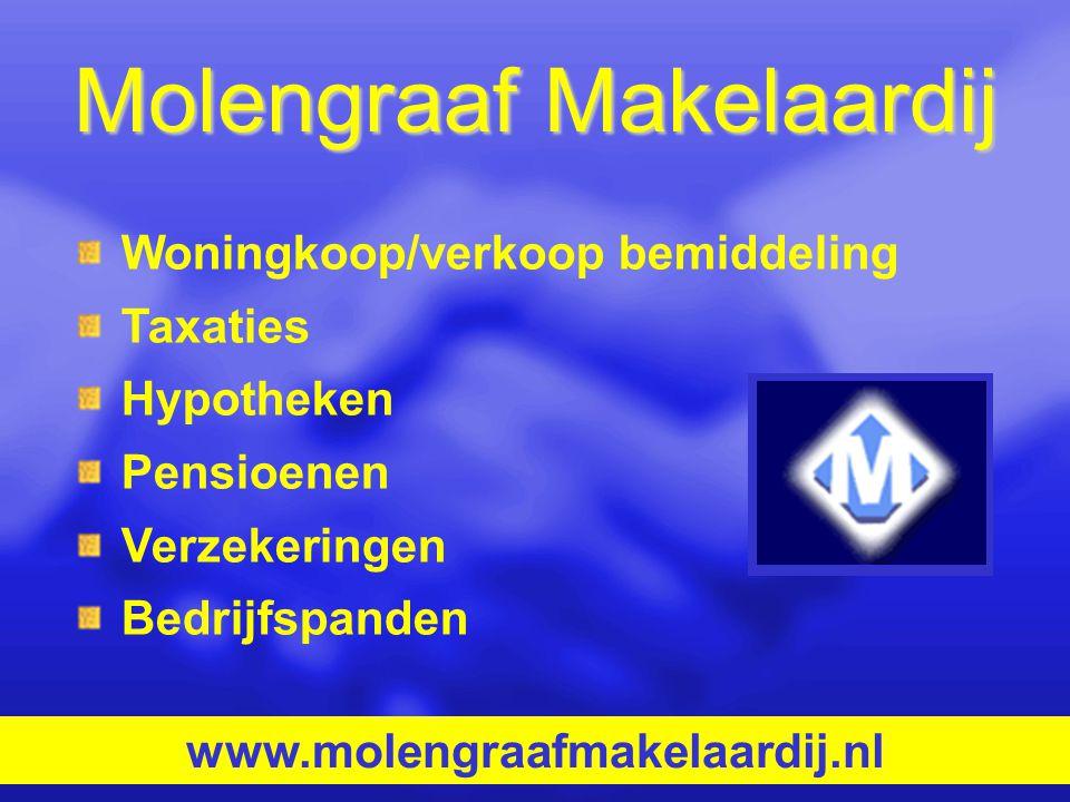 Molengraaf Makelaardij Woningkoop/verkoop bemiddeling Taxaties Hypotheken Pensioenen Verzekeringen Bedrijfspanden www.molengraafmakelaardij.nl