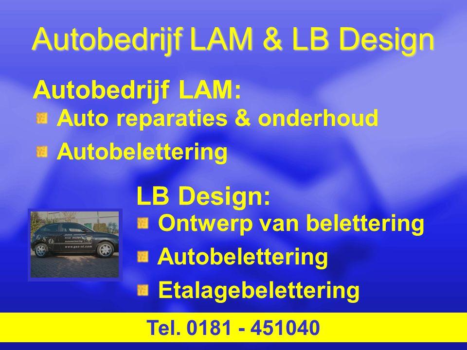 Autobedrijf LAM & LB Design Tel. 0181 - 451040 LB Design: Ontwerp van belettering Autobelettering Etalagebelettering Autobedrijf LAM: Auto reparaties