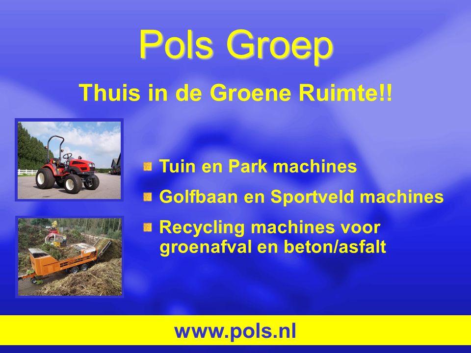 Pols Groep Tuin en Park machines Golfbaan en Sportveld machines Recycling machines voor groenafval en beton/asfalt www.pols.nl Thuis in de Groene Ruim