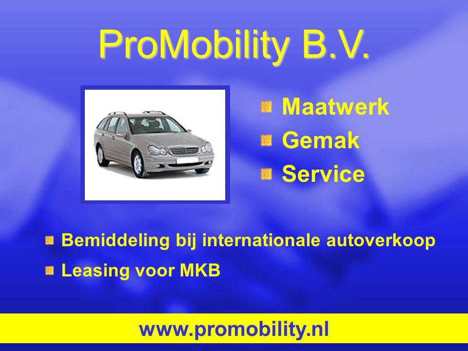 ProMobility B.V. Bemiddeling bij internationale autoverkoop Leasing voor MKB www.promobility.nl Maatwerk Gemak Service