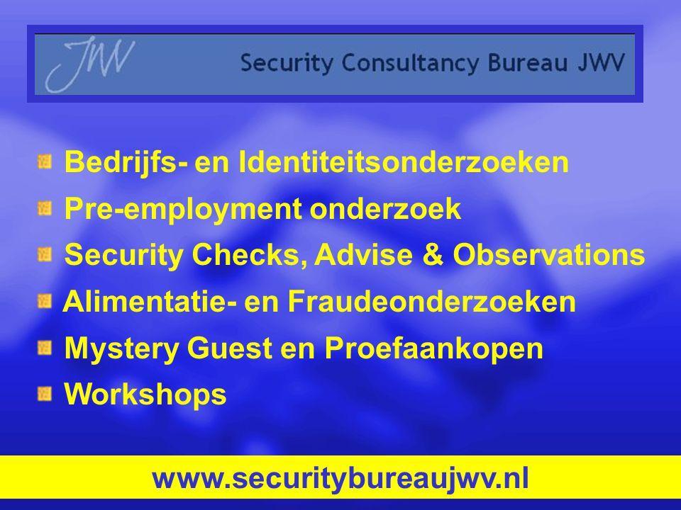 Bedrijfs- en Identiteitsonderzoeken Pre-employment onderzoek Security Checks, Advise & Observations Alimentatie- en Fraudeonderzoeken Mystery Guest en