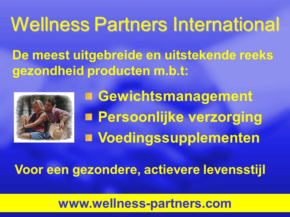 Wellness Partners International Gewichtsmanagement Persoonlijke verzorging Voedingssupplementen www.wellness-partners.com De meest uitgebreide en uits