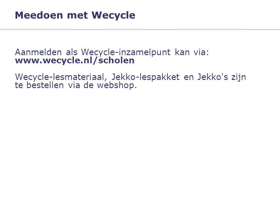 Meedoen met Wecycle Aanmelden als Wecycle-inzamelpunt kan via: www.wecycle.nl/scholen Wecycle-lesmateriaal, Jekko-lespakket en Jekko's zijn te bestell