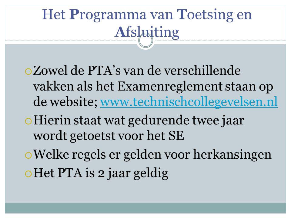 Het Programma van Toetsing en Afsluiting  Zowel de PTA's van de verschillende vakken als het Examenreglement staan op de website; www.technischcolleg