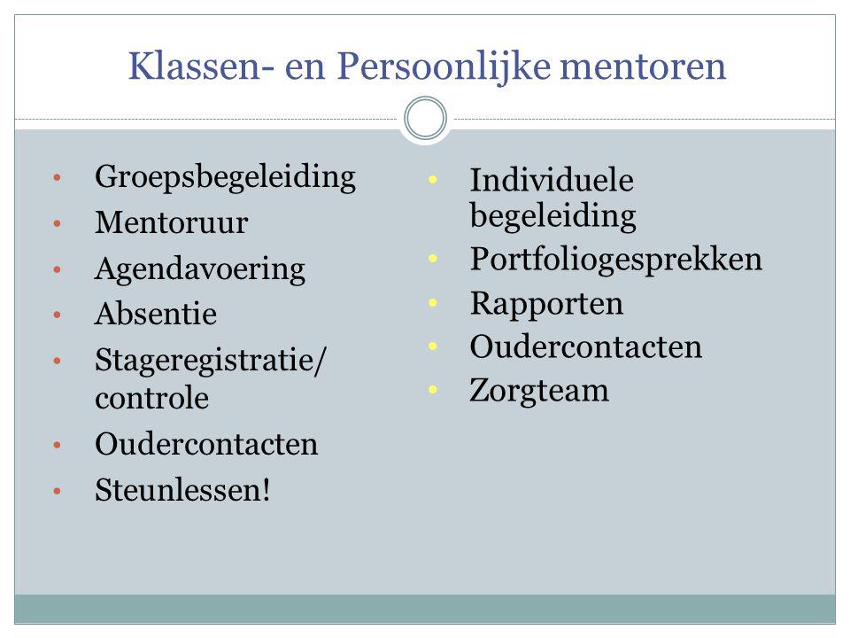 Klassen- en Persoonlijke mentoren • Groepsbegeleiding • Mentoruur • Agendavoering • Absentie • Stageregistratie/ controle • Oudercontacten • Steunlessen.
