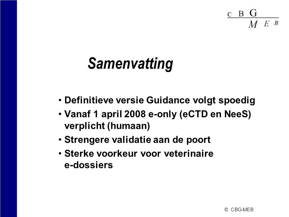 © CBG-MEB Samenvatting •Definitieve versie Guidance volgt spoedig •Vanaf 1 april 2008 e-only (eCTD en NeeS) verplicht (humaan) •Strengere validatie aa