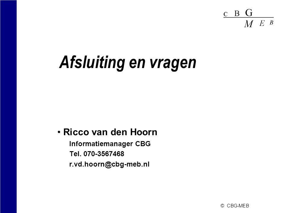 Afsluiting en vragen •Ricco van den Hoorn Informatiemanager CBG Tel. 070-3567468 r.vd.hoorn@cbg-meb.nl