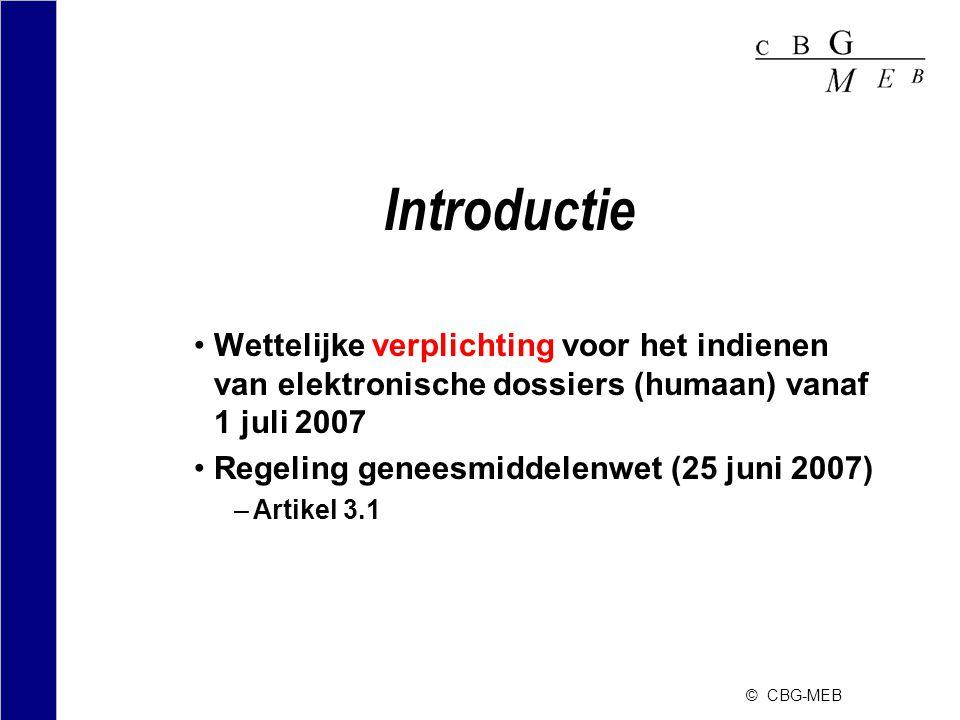 © CBG-MEB Introductie •Wettelijke verplichting voor het indienen van elektronische dossiers (humaan) vanaf 1 juli 2007 •Regeling geneesmiddelenwet (25