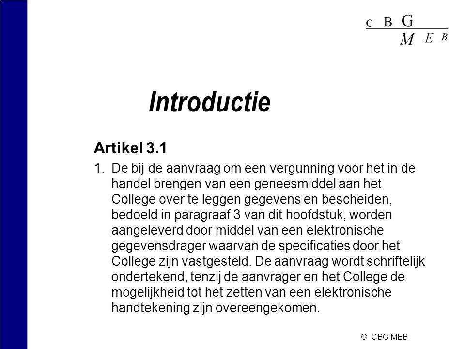 © CBG-MEB Introductie Artikel 3.1 1.De bij de aanvraag om een vergunning voor het in de handel brengen van een geneesmiddel aan het College over te le