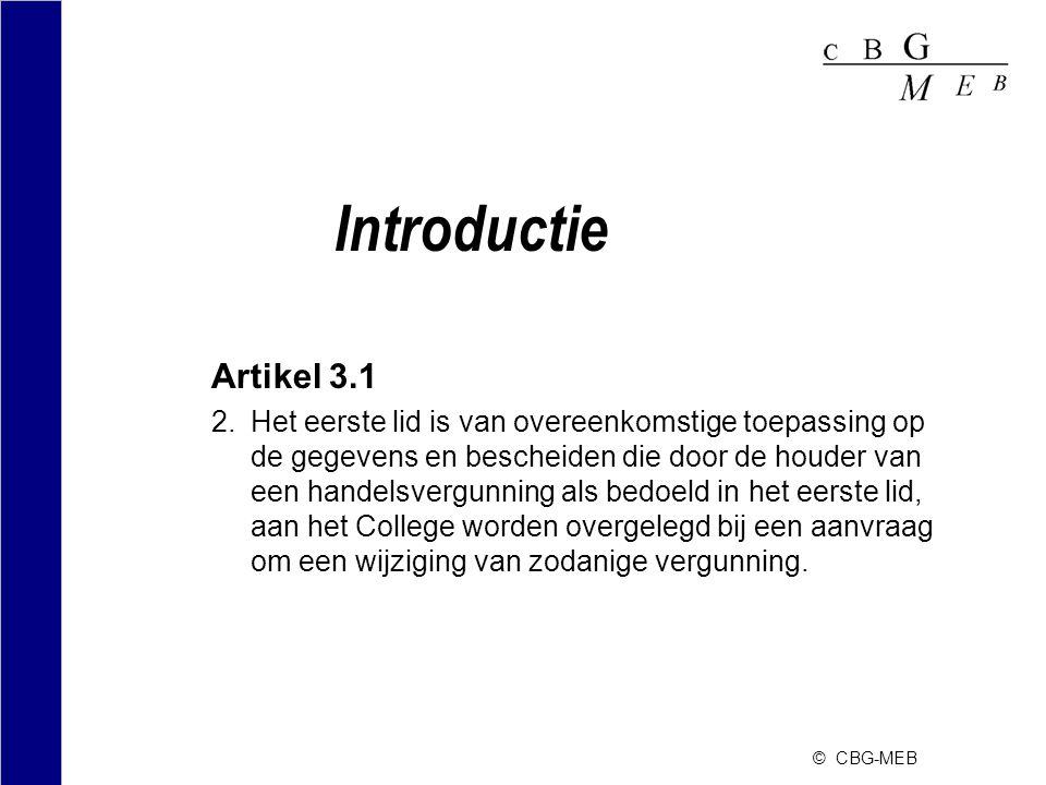 © CBG-MEB Introductie Artikel 3.1 2.Het eerste lid is van overeenkomstige toepassing op de gegevens en bescheiden die door de houder van een handelsve