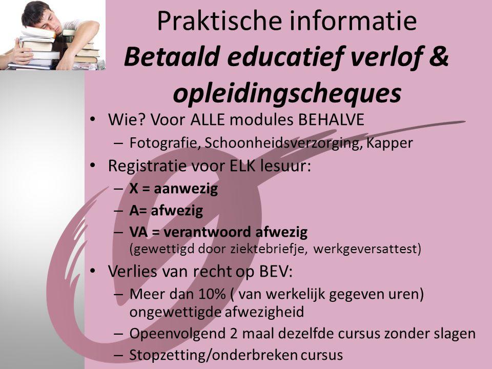 Praktische informatie Betaald educatief verlof & opleidingscheques • Wie? Voor ALLE modules BEHALVE – Fotografie, Schoonheidsverzorging, Kapper • Regi