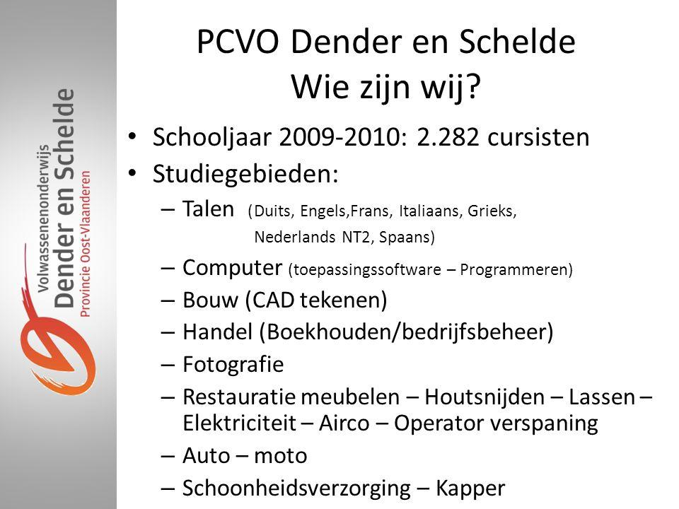 PCVO Dender en Schelde Wie zijn wij? • Schooljaar 2009-2010: 2.282 cursisten • Studiegebieden: – Talen (Duits, Engels,Frans, Italiaans, Grieks, Nederl