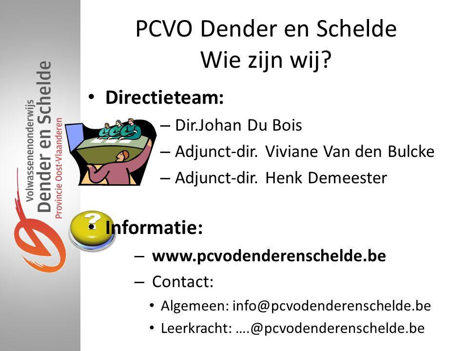PCVO Dender en Schelde Wie zijn wij? • Directieteam: – Dir.Johan Du Bois – Adjunct-dir. Viviane Van den Bulcke – Adjunct-dir. Henk Demeester • Informa