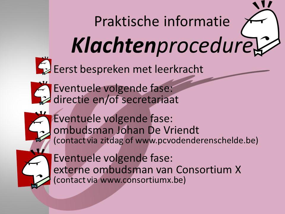 Praktische informatie Klachtenprocedure • Eerst bespreken met leerkracht • Eventuele volgende fase: directie en/of secretariaat • Eventuele volgende f