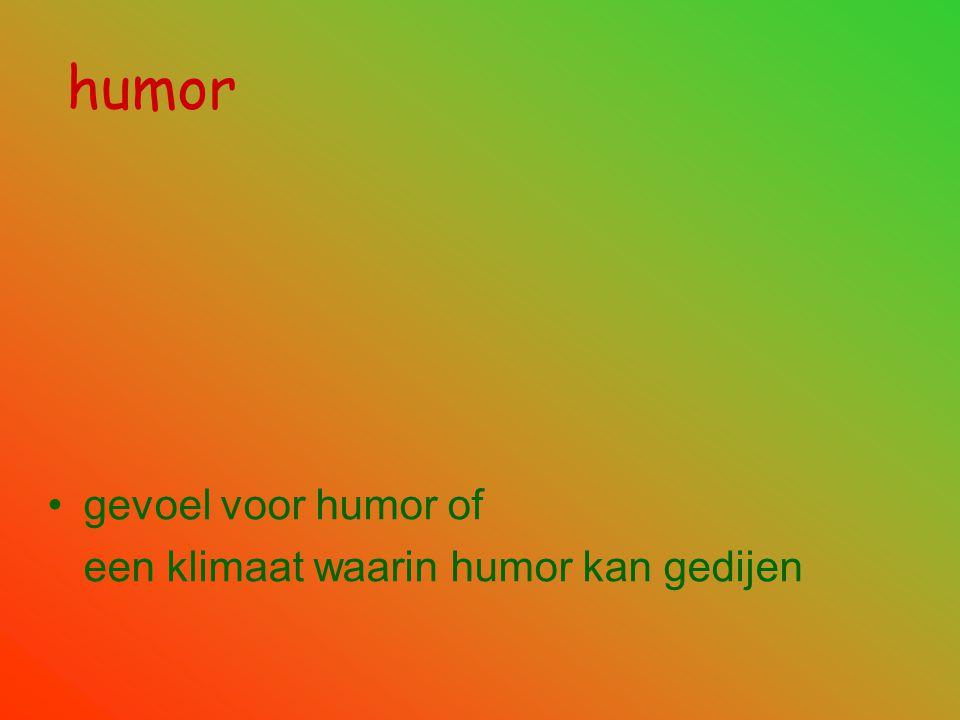 humor •gevoel voor humor of een klimaat waarin humor kan gedijen