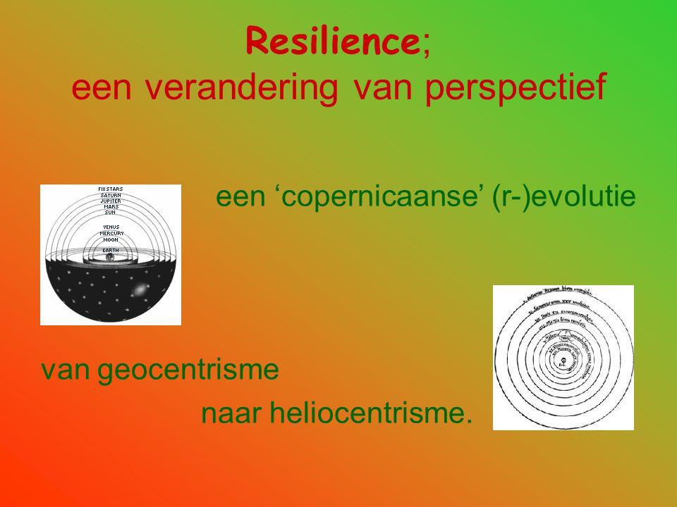 Resilience ; een verandering van perspectief een 'copernicaanse' (r-)evolutie van geocentrisme naar heliocentrisme.