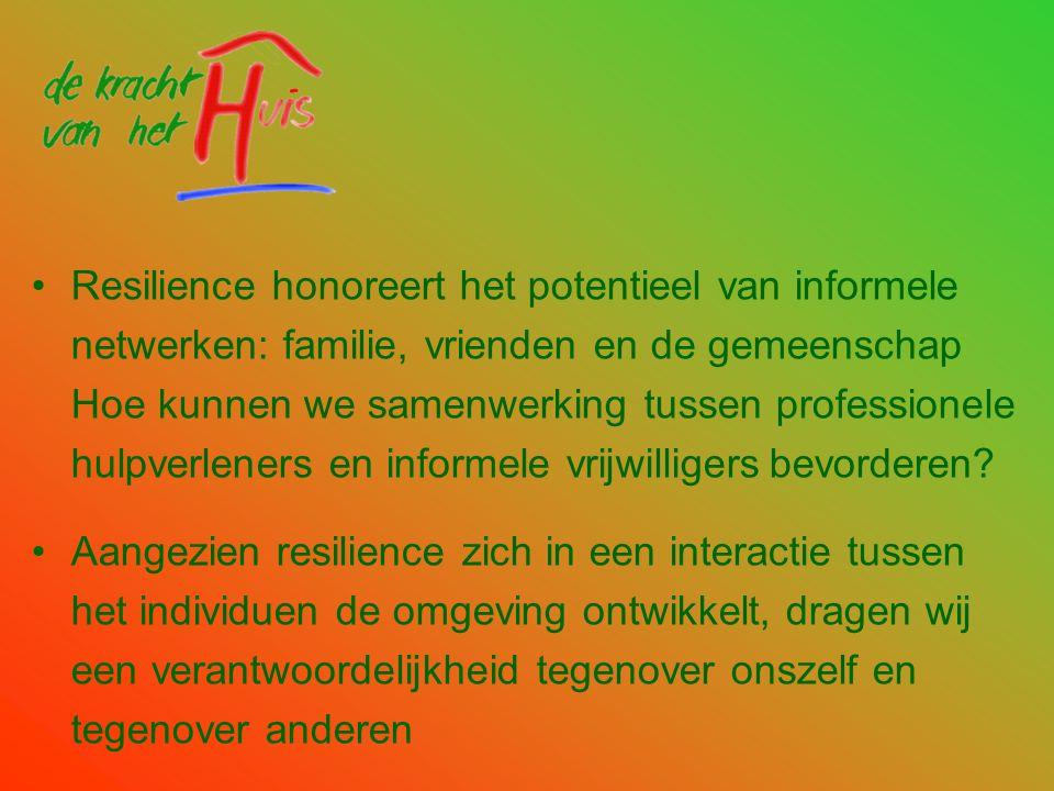 •Resilience honoreert het potentieel van informele netwerken: familie, vrienden en de gemeenschap Hoe kunnen we samenwerking tussen professionele hulp