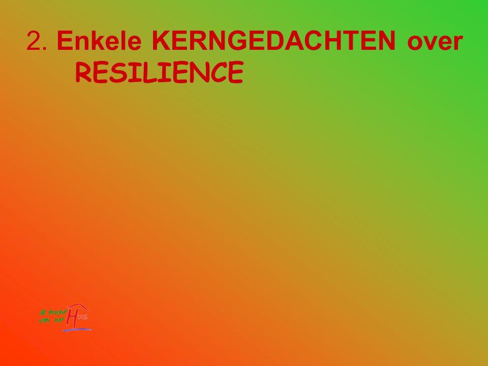 Resilience (veerkracht) Resilience is een term uit de natuurkunde die verwijst naar de eigenschap van materialen om tot hun oorspronkelijke vorm terug te komen nadat ze door externe krachten werden vervormd; de zgn.