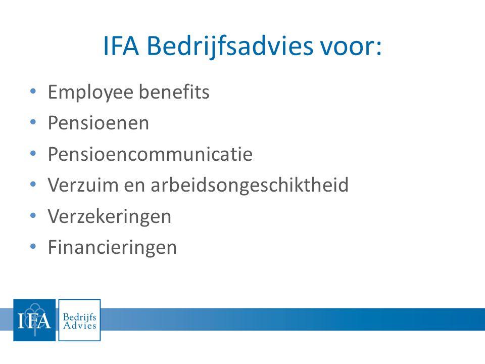 IFA Bedrijfsadvies voor: • Employee benefits • Pensioenen • Pensioencommunicatie • Verzuim en arbeidsongeschiktheid • Verzekeringen • Financieringen