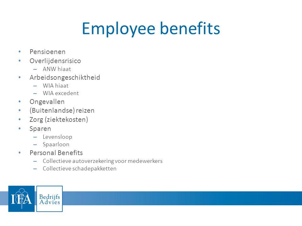 Employee benefits • Pensioenen • Overlijdensrisico – ANW hiaat • Arbeidsongeschiktheid – WIA hiaat – WIA excedent • Ongevallen • (Buitenlandse) reizen • Zorg (ziektekosten) • Sparen – Levensloop – Spaarloon • Personal Benefits – Collectieve autoverzekering voor medewerkers – Collectieve schadepakketten