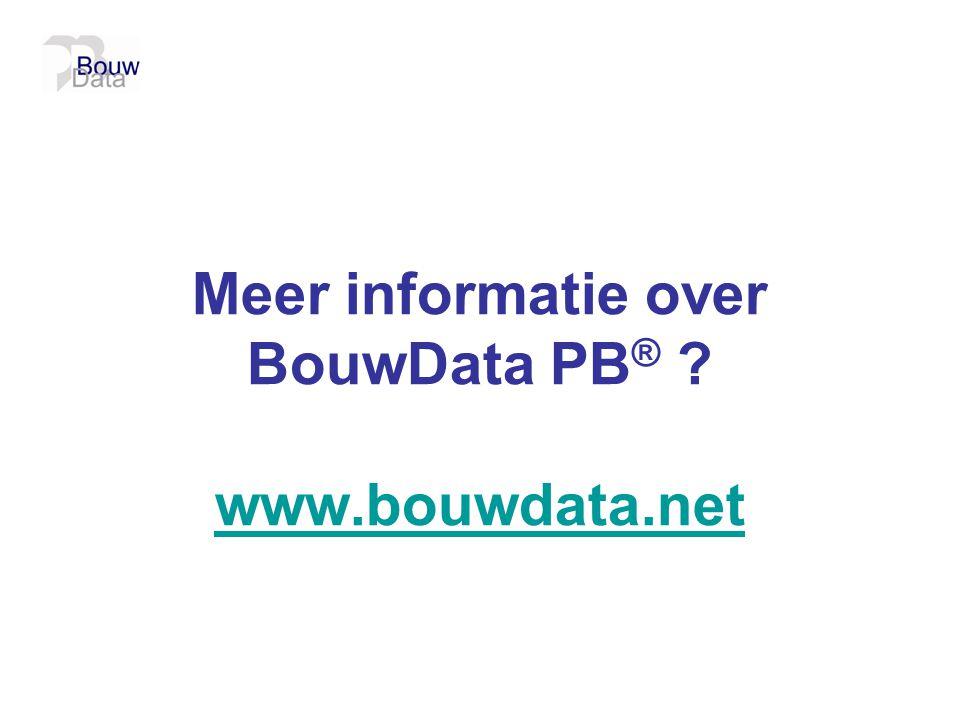 Meer informatie over BouwData PB ® ? www.bouwdata.net www.bouwdata.net