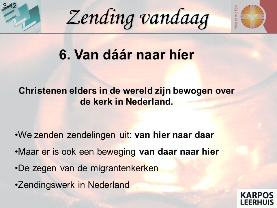 Zending vandaag 3-12 6. Van dáár naar híer Christenen elders in de wereld zijn bewogen over de kerk in Nederland. •We zenden zendelingen uit: van hier