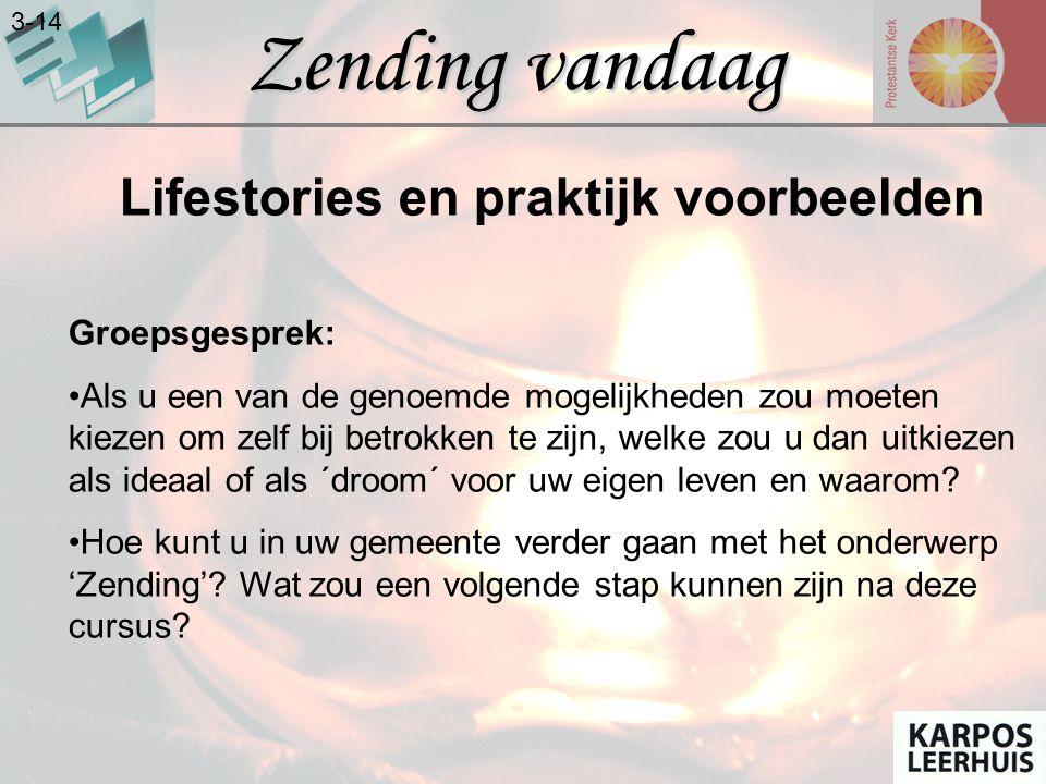 Zending vandaag 3-14 Lifestories en praktijk voorbeelden Groepsgesprek: •Als u een van de genoemde mogelijkheden zou moeten kiezen om zelf bij betrokk