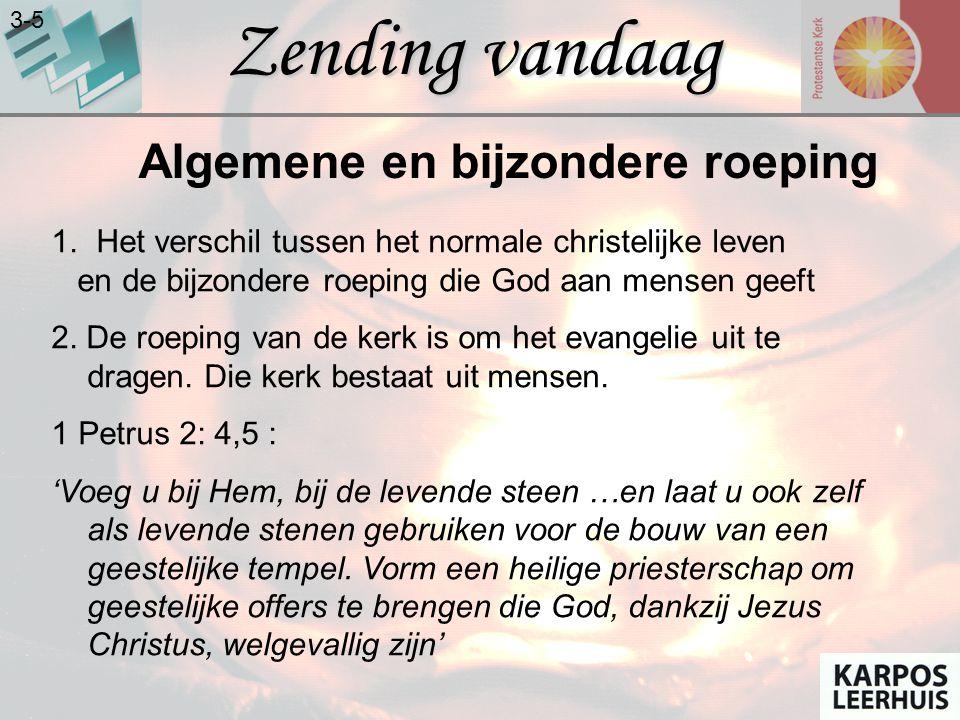 Zending vandaag 3-5 Algemene en bijzondere roeping 1. Het verschil tussen het normale christelijke leven en de bijzondere roeping die God aan mensen g