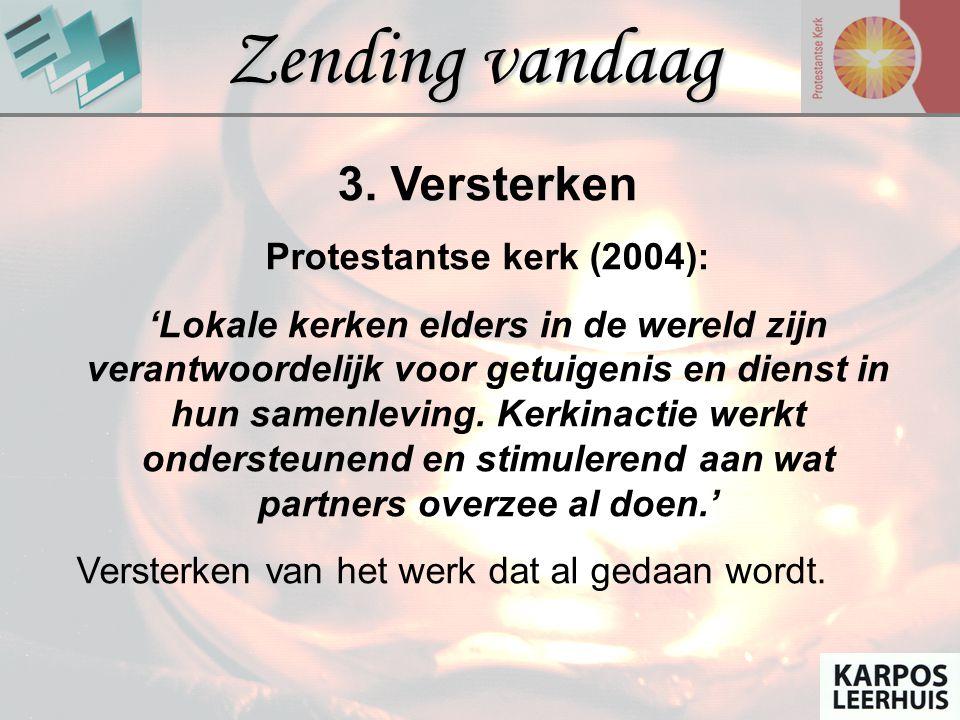 Zending vandaag 3. Versterken Protestantse kerk (2004): 'Lokale kerken elders in de wereld zijn verantwoordelijk voor getuigenis en dienst in hun same